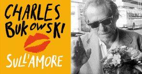 """Bukowski: """"Amore è una sigaretta col filtro ficcata in bocca e accesa dalla parte sbagliata"""""""